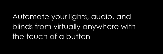 Automate your lights, audio, and blinds from virtually anywhere with the touch of a button.